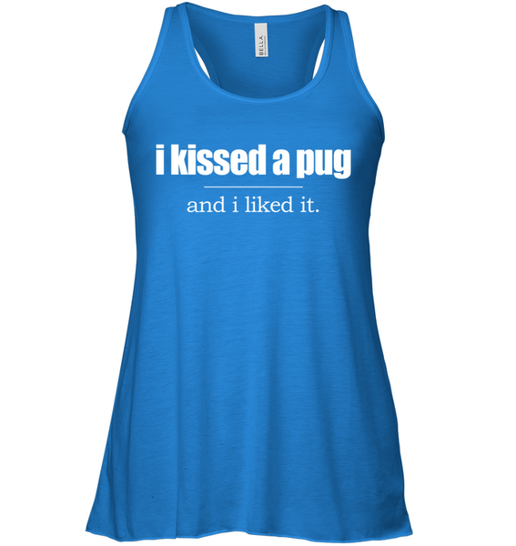 I Kissed a Pug and I Liked It - Tshirt - Bella Women's Flowy Tank / True Royal / S - justpugstuff.com