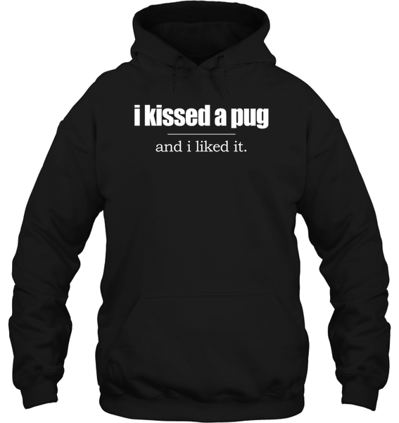 I Kissed a Pug and I Liked It - Tshirt - Gildan 8oz. Heavy Blend Hoodie / Black / S - justpugstuff.com