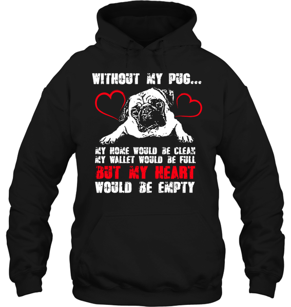 Without my pug my heart would be empty - Tshirt - Gildan 8oz. Heavy Blend Hoodie / Black / S - justpugstuff.com