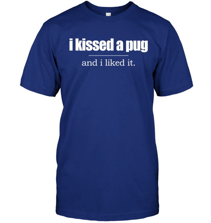 I Kissed a Pug and I Liked It - Tshirt - Hanes Tagless Tee / Deep Royal / S - justpugstuff.com