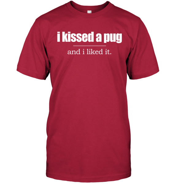 I Kissed a Pug and I Liked It - Tshirt - Hanes Tagless Tee / Deep Red / S - justpugstuff.com