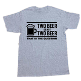 Two Beer Or not Two Beer T-shirt - The Drunk Boutique