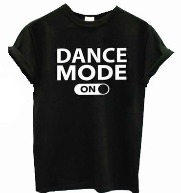 Dance Mode On T-shirt - The Drunk Boutique