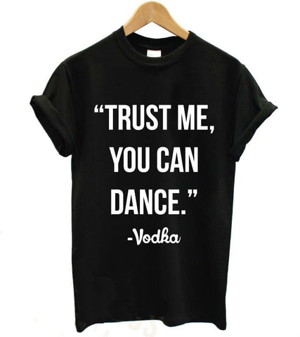 'Trust me, you can dance' Vodka T-shirt - The Drunk Boutique