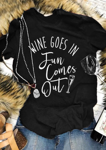 Wine Goes in Fun Comes Out T-shirt - The Drunk Boutique