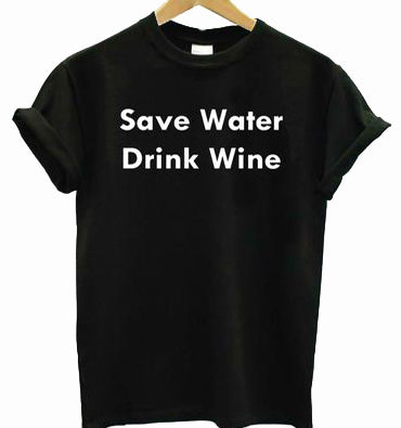 Save Water Drink Wine T-shirt - The Drunk Boutique