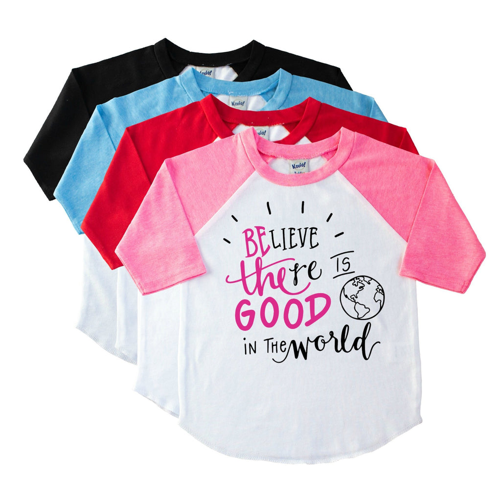 Pink sleeve raglan with Believe there is good in the world in pink and black on the front