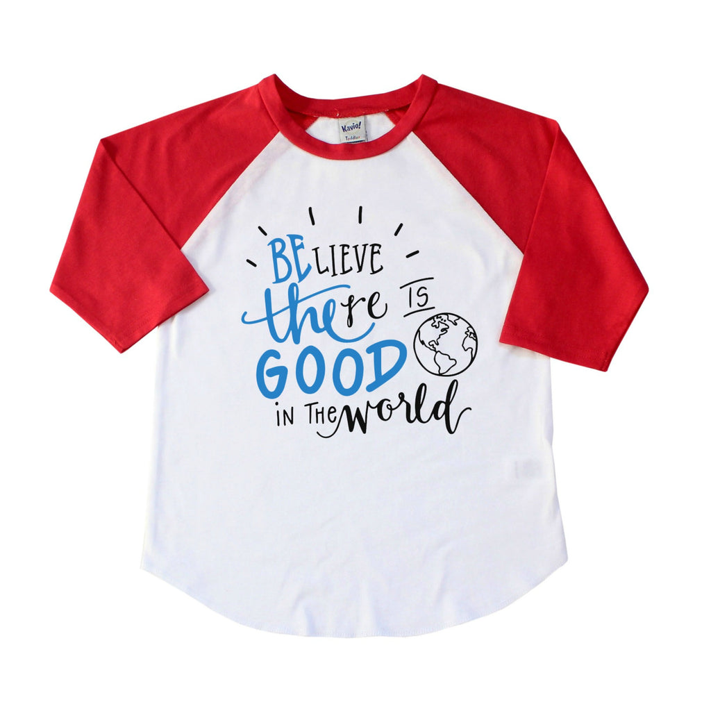 Red sleeve raglan with Believe There Is Good In The World in blue and black