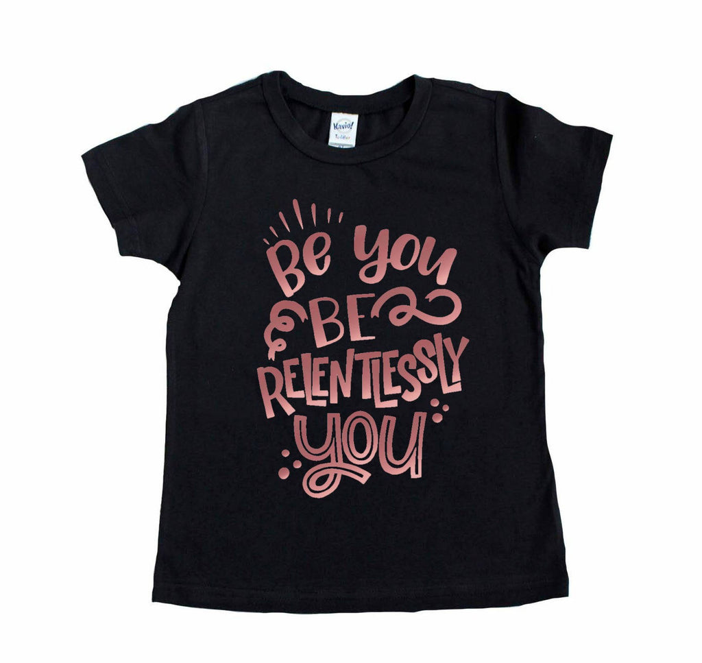 Black tee with be relentlessly you in rose gold on front