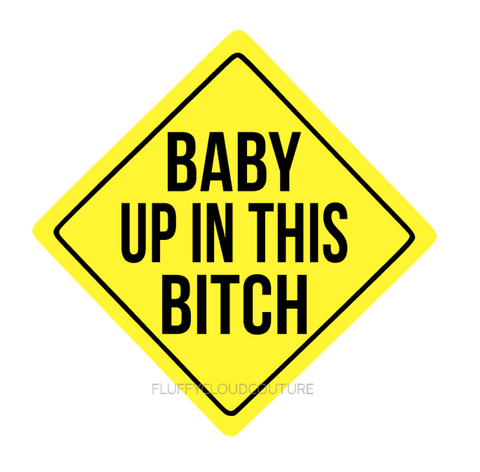 Baby Up in this Bitch Car Decal