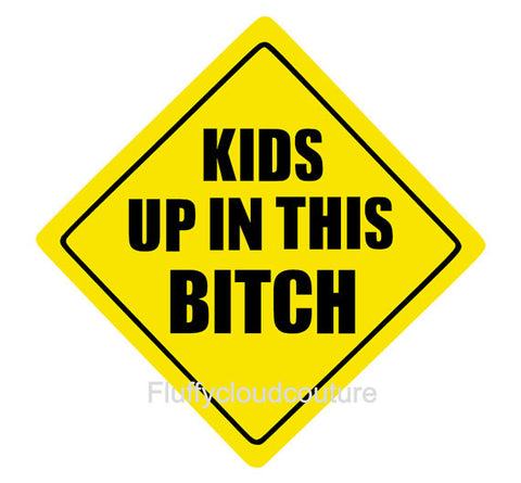 Kids Up in this Bitch Car Decal
