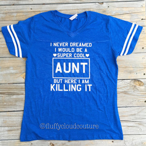 I Never Dreamed I'd Be a Super Cool Aunt but Here I am Killing It - Ladies' Football T-shirt