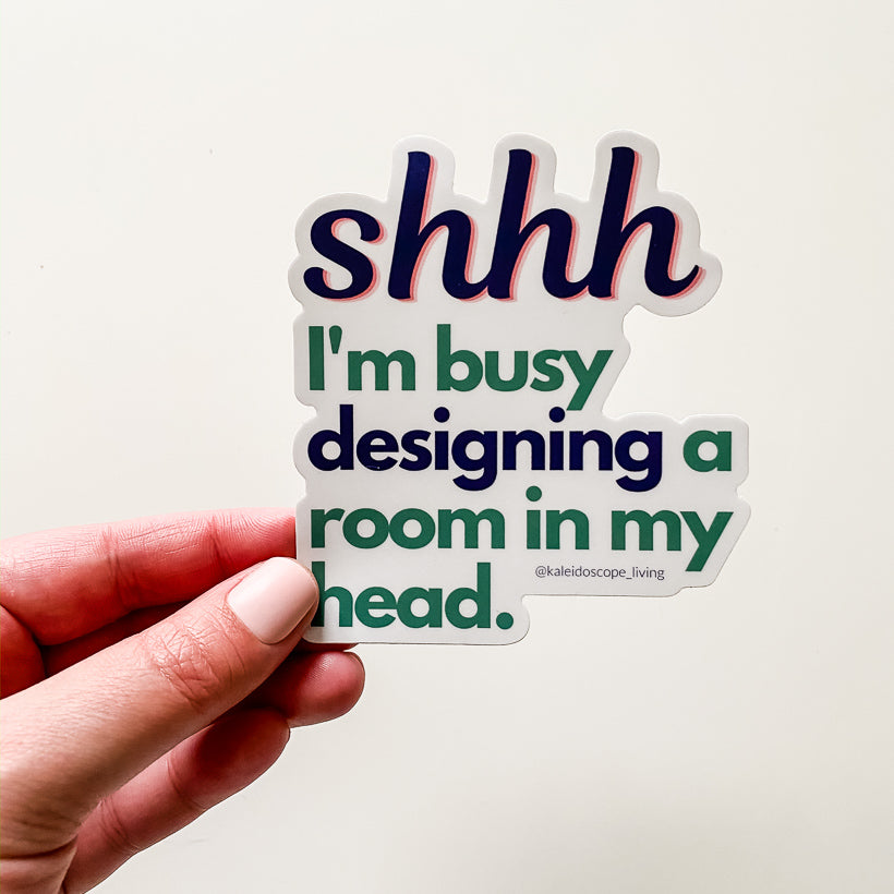 Shhh I'm Busy Designing a Room in My Head Sticker