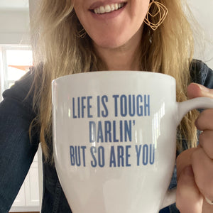 "SB + Southern Fried Design Barn: ""Life is tough, darlin but so are you"" Mug - SB Shop"