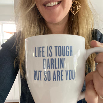 "SB + Southern Fried Design Barn: ""Life is tough, darlin but so are you"" Mug"