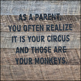 As a parent you often realize this is your circus and those are your monkeys