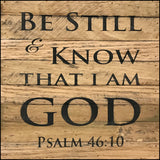 Be Still and Know that I am God.  Psalm 46:10 (10x10)