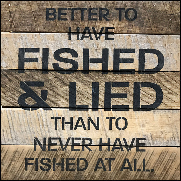 Better to have Fished and Lied and than to neve have fished at all