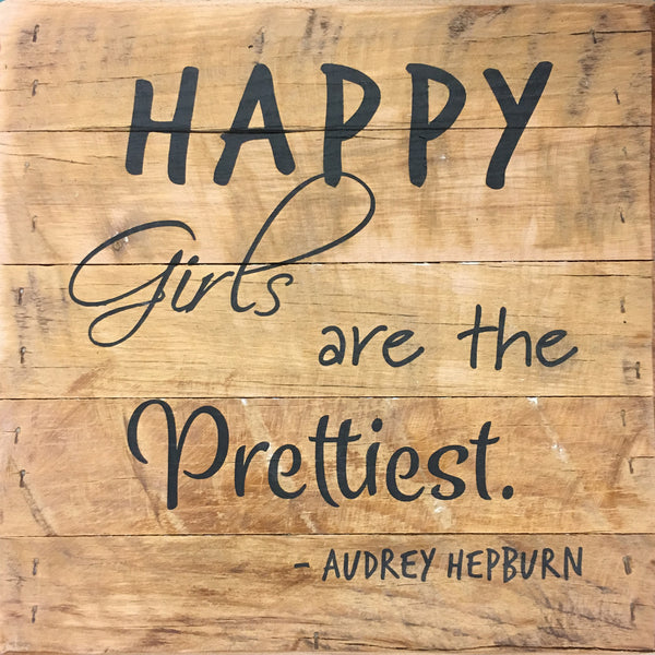 Happy Girls are the Prettiest (10x10) - Reclaimed Wood Wall Art ...
