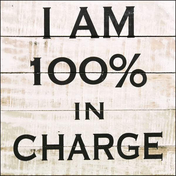 I am 100 percent in charge