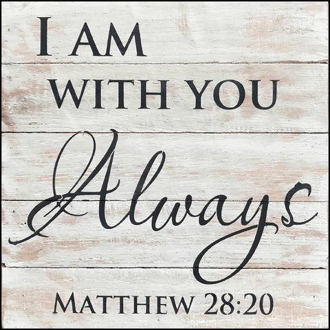 I am with you always ~Matthew 28:20 (10x10)