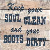 Keep your soul clean and your boots dirty