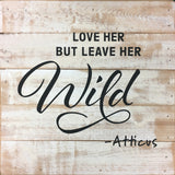 Love Her but leave her WILD (10x10) - Reclaimed Wood Wall Art