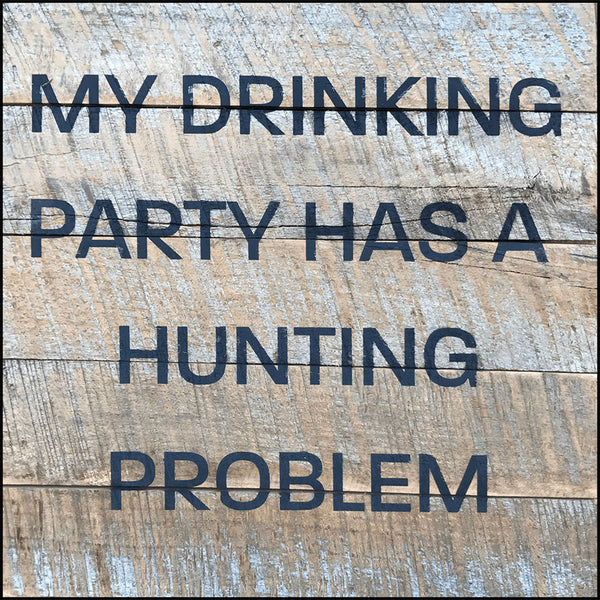 My drinking party has a hunting problem
