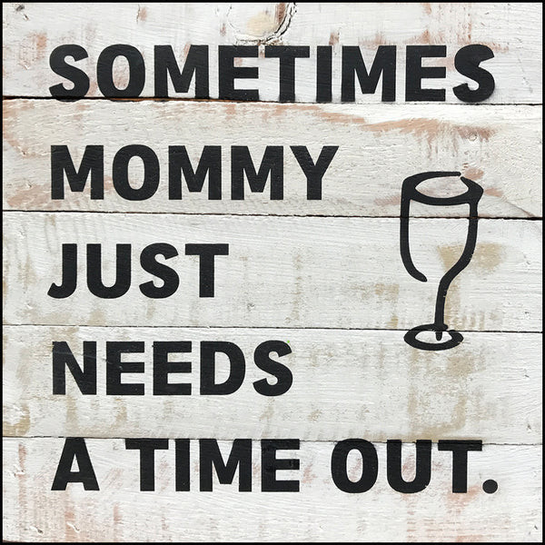 Sometimes mommy just needs a timeout