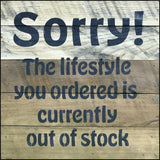 SORRY - the lifestyle you ordered is currently out of stock