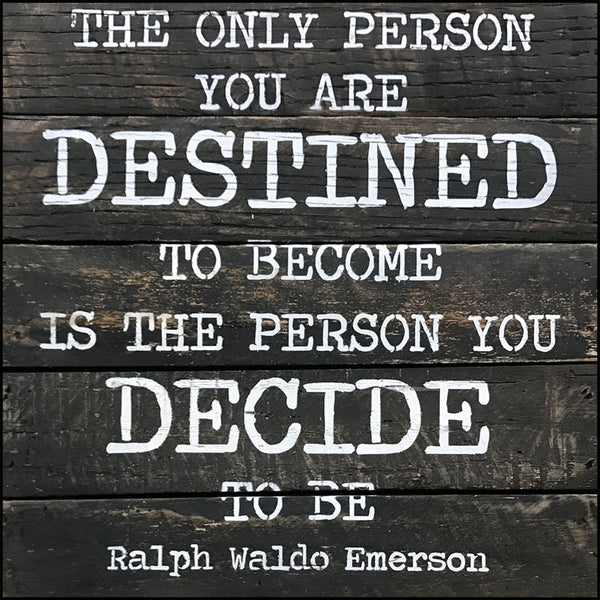 The only person you are destined to become is the one you decide to be