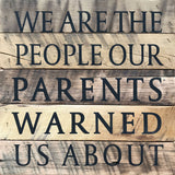 We are the people our parents warned us about (10x10) - Reclaimed Wood Wall Art