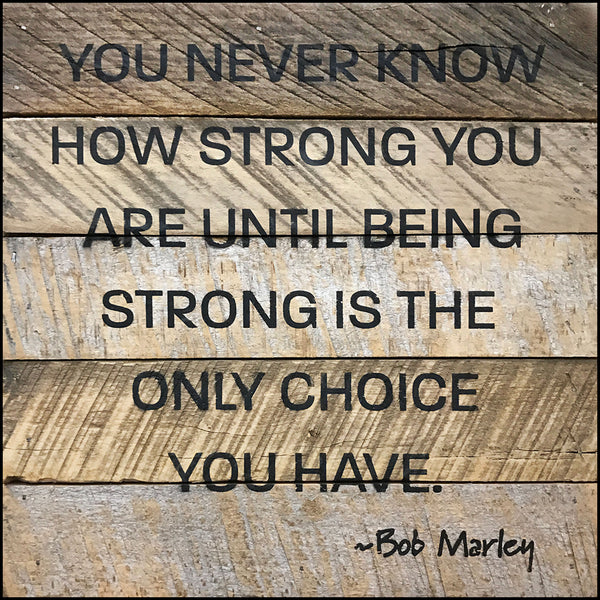 220d8dc9ab You never know how strong you are until being strong is the only choice you  have