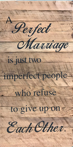 A Perfect Marriage is just two imperfect people who refuse to give up on each other.