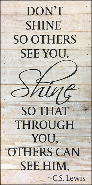 Don't Shine So Others See You...  ~C.S. Lewis