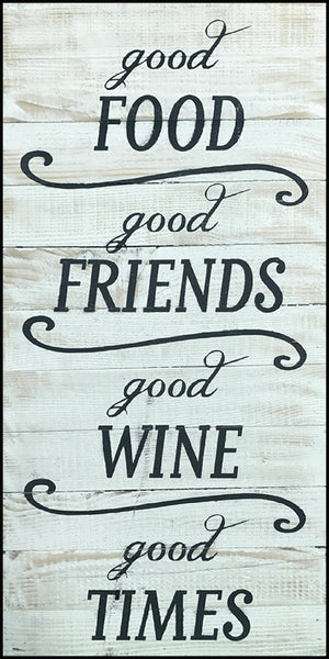 Good Food Good Friends Good Wine Good Times
