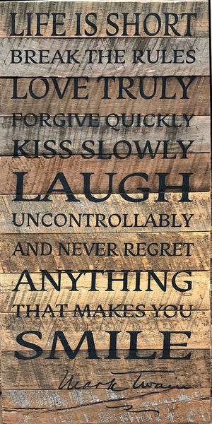 Life is Short Break the Rules Love Truly Forgive Quickly Laugh Uncontrollably and never Regret anything that makes you Smile Mark Twain