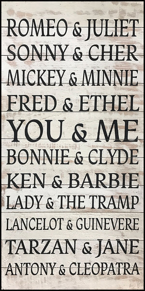 Romeo and Juliet Sonny and Cher Mickey and Minnie Fred and Ethel You and Me Bonnie and Clyde Ken and Barbie