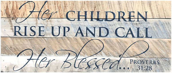 Her children rise up and call her blessed Proverbs 31:28