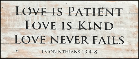 Love is Patient - Love is Kind - Love Never Fails  ~1 corinthians 13-4:8 (14x6)