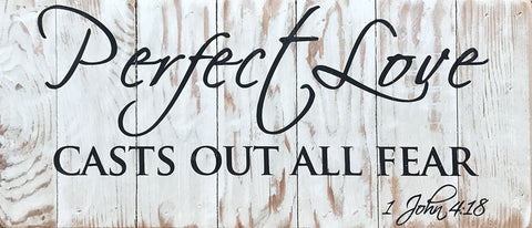 Perfect Love Casts out all fears ~1 John 4:18 (14x6)