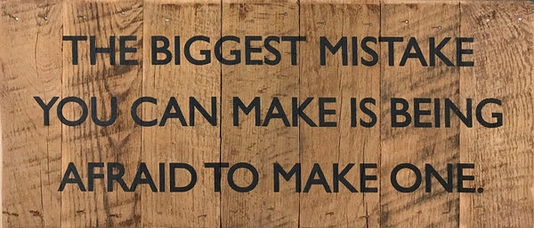 The biggest mistake you can make is being afraid to make one