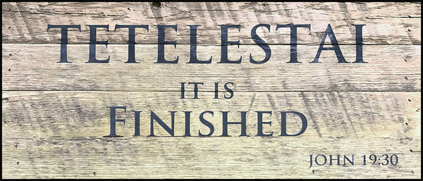 Tetelestai IT IS FINISHED ~John 19:30 (14x6)
