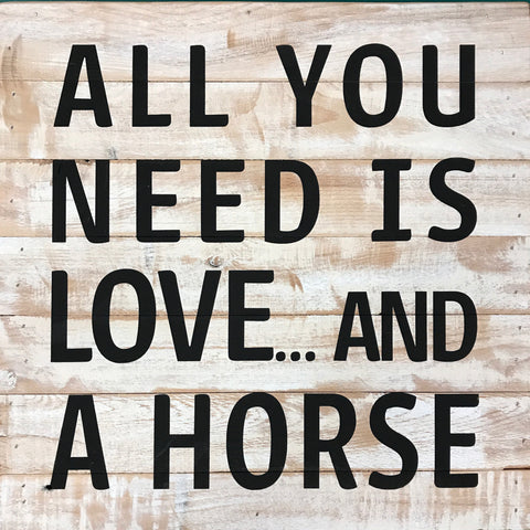 All you need is LOVE and a Horse (14x14) - Reclaimed Wood Wall Art