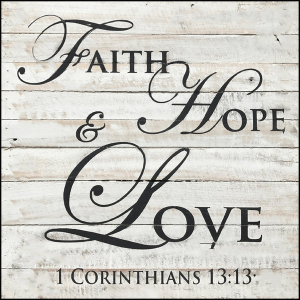 Faith Hope and Love ~1 Corinthians 13:13 (14x14)