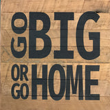 Go Big or Go Home  (14x14) - Reclaimed Wood Wall Art