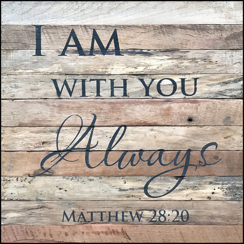 I am with you always ~Matthew 28:20 (14x14)