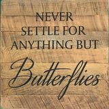 Never Settle for anything less than Butterflies  (14x14) - Reclaimed Wood Wall Art