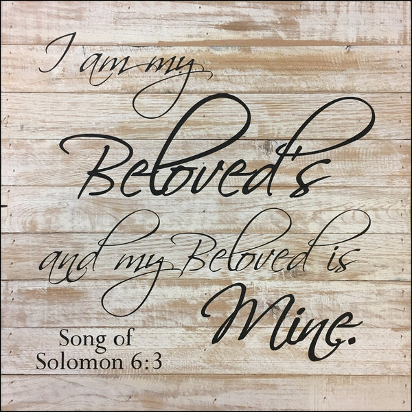 I am my Beloved's and my Beloved is Mine ~Song of solomon 6:3 (18x18)