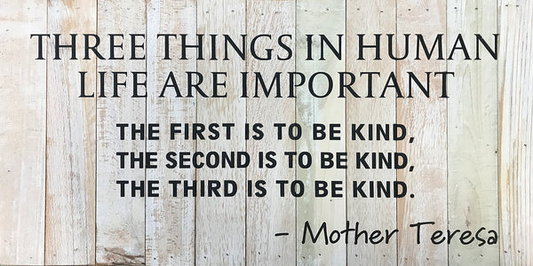 Three things in human life are important... Mother Teresa Quote (22x11) Reclaimed Wood Wall Art